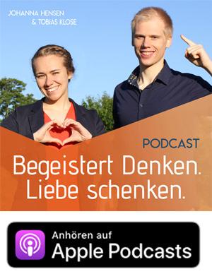 Unseren Podcast Begeistert Denken. Liebe schenken. jetzt anhören!